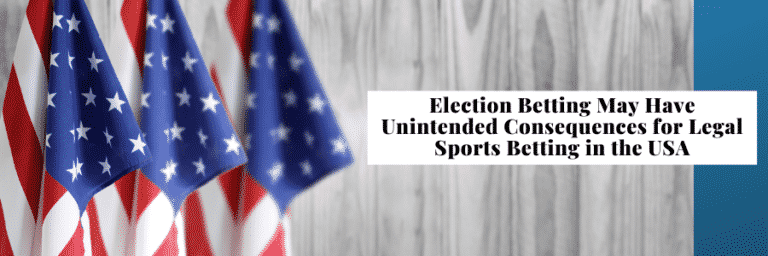 Election Betting Could Have Unpleasant Consequences For US Sports Betting